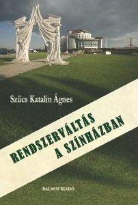 szucs-katalin-agnes-rendszervaltas-a-szinhazban
