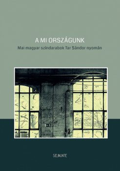 a-mi-orszagunk-mai-magyar-szindarabok-tar-sandor