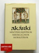 akarki-miszteriumjatekok-mirakulumok-moralitasok