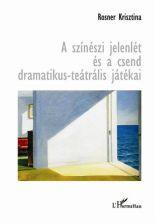 Rosner Krisztina: A színészi jelenlét és a csend dramatikus-teátrális játékai